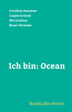 Ich bin: Ocean. Vier Autor*innen schreiben gemeinsam diese Novelle in weniger als einer Woche.